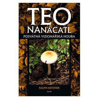 Ralph Metzner: Teonanácatl - Posvátná vizionářská houba cena od 155 Kč