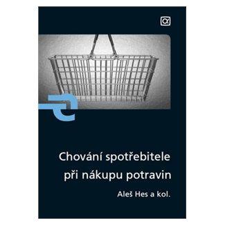 Aleš Hes: Chování spotřebitele při nákupu potravin cena od 46 Kč