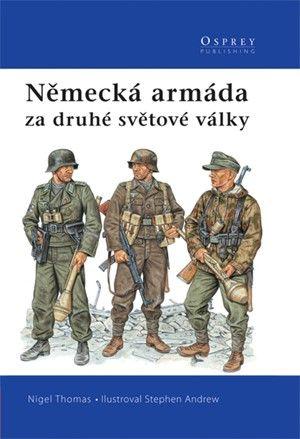 Nigel Thomas: Německá armáda za druhé světové války cena od 303 Kč