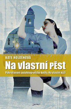 Kate Holden: Na vlastní pěst - Pokračování autobiografické knihy Na vlastní kůži cena od 50 Kč