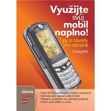 Ondřej Pohl: Využijte svůj mobil naplno! cena od 127 Kč