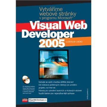 Ľuboslav Lacko: Vytváříme webové stránky v programu Microsoft Visual Web Developer 2005 cena od 77 Kč