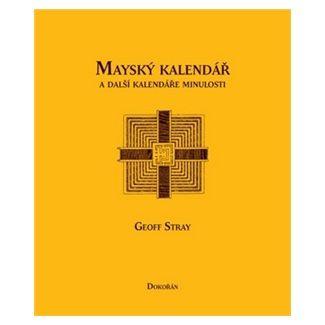 Geoff Stray: Mayský kalendář a další kalendáře minulosti cena od 140 Kč