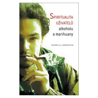 Radmila Lorencová: Spiritualita uživatelů alkoholu a marihuany cena od 164 Kč