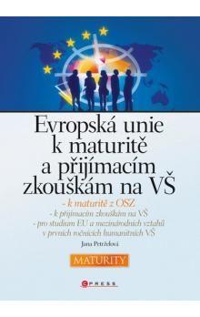Jana Petrželová: Evropská unie k maturitě a přijímacím zkouškám na VŠ cena od 91 Kč