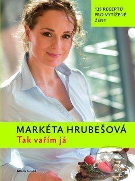 Markéta Hrubešová: Tak vařím já - 120 receptů pro vytížené mamky cena od 237 Kč