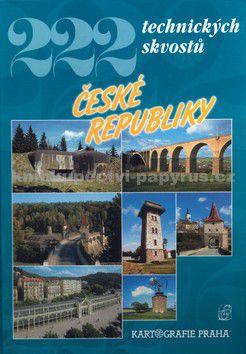 Kartografie PRAHA 222 technických skvostů České republiky cena od 499 Kč