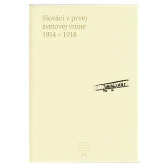 Pavel Dvořák, Dušan Kováč: Slováci v prvej svetovej vojne 1914 - 1918 cena od 329 Kč