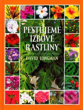 David Longman: Pestujeme izbové rastliny cena od 300 Kč