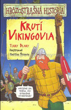 Terry Deary: Krutí Vikingovia - Hrôzostrašná história cena od 0 Kč