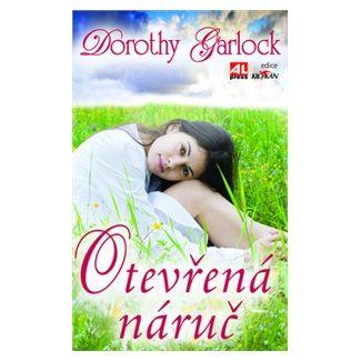 Dorothy Garlock: Otevřená náruč cena od 224 Kč