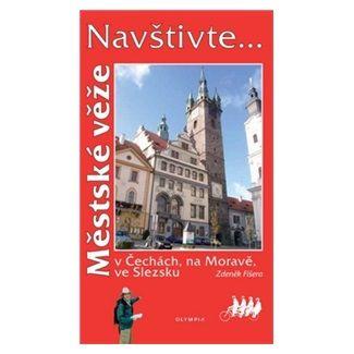 Zdeněk Fišera: Navštivte... Městské věže v Čechách, na Moravě, ve Slezsku cena od 92 Kč
