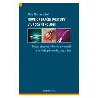 Alois Martan: Nové operační postupy v urogynekologii cena od 247 Kč