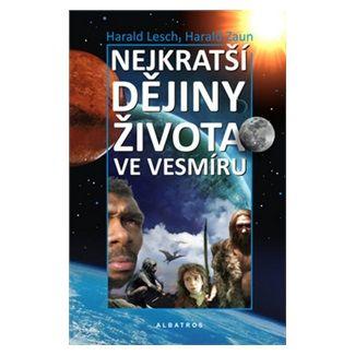 Harald Zaun, Harald Lesch: Nejkratší dějiny života ve vesmíru cena od 69 Kč