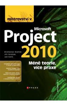 Jan Kališ, Jiří Sirůček, Drahoslav Dvořák: Mistrovství v Microsoft Project 2010 cena od 469 Kč