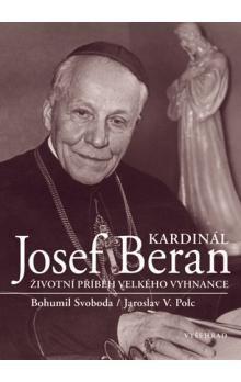 Bohumil  Svoboda: Kardinál Josef Beran / Životní příběh velkého vyhnance (E-KNIHA) cena od 157 Kč