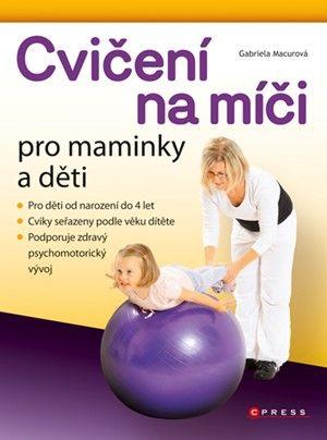 Gabriela Macurová: Cvičení na míči pro maminky a děti cena od 80 Kč