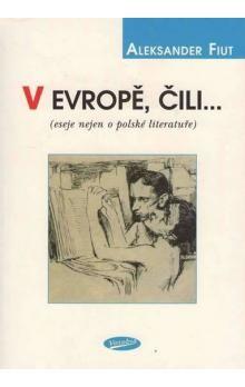 Aleksander Fiut: V Evropě, čili... (eseje nejen o polské literatuře) cena od 122 Kč