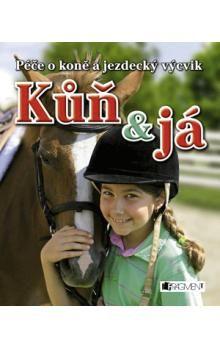 Gill Harvey, Dickins Rosie: Kůň a já - Péče o koně a jezdecký výcvik - 2. vydání cena od 135 Kč