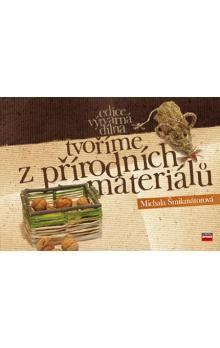 Michala Šmikmátorová: Tvoříme z přírodních materiálů cena od 108 Kč