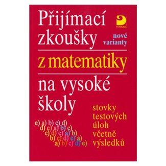 Miloš Kaňka: Přijímací zkoušky z matematiky na VŠ - nové varianty cena od 86 Kč
