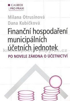 Milana Otrusinová, Dana Kubíčková: Finanční hospodaření municipálních účetních jednotek po novele zákona o účetnict cena od 357 Kč