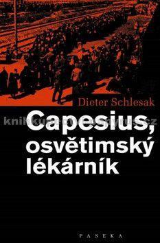 Dieter Schlesak: Capesius, osvětimský lékárník cena od 388 Kč