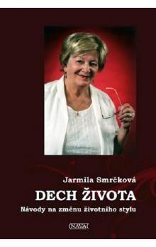 Jarmila Smrčková: Dech života - Návody na změnu životního stylu cena od 206 Kč