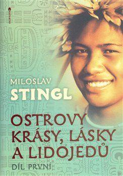 Miloslav Stingl: Ostrovy krásy, lásky a lidojedů - Díl první cena od 147 Kč
