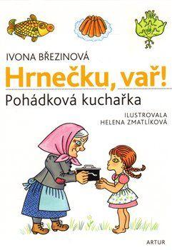 Ivona Březinová, Helena Zmatlíková: Hrnečku, vař! - Pohádková kuchařka cena od 155 Kč