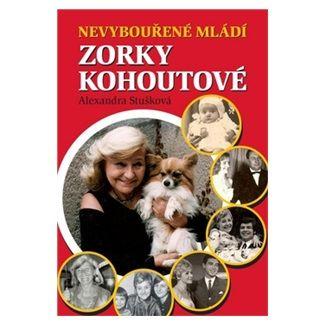 Alexandra Stušková: Nevybouřené mládí Zorky Kohoutové cena od 164 Kč