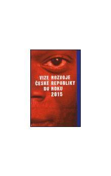 Kolektiv: Vize rozvoje České republiky do roku 2015 cena od 123 Kč