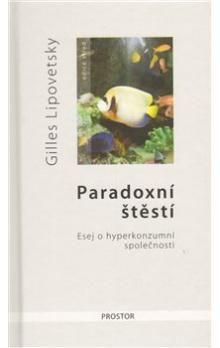 Gilles Lipovetsky: Paradoxní štěstí cena od 326 Kč