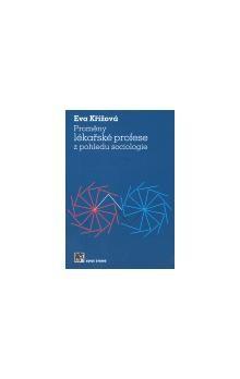 Eva Křížová: Proměny lékařské profese z pohledu sociologie cena od 95 Kč