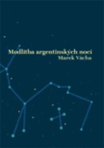 Marek Vácha: Modlitba argentinských nocí cena od 122 Kč