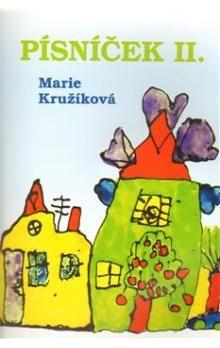 Marie Kružíková: Písníček II. - zpěvník autorských písniček pro děti cena od 72 Kč