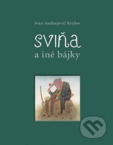 Ivan Andrejevič Krylov: Sviňa a iné bájky cena od 393 Kč
