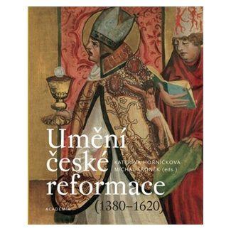 Kateřina Horníčková: Umění české reformace (1380-1620) cena od 572 Kč