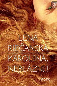 Lena Riečanská: Karolína, neblázni! cena od 168 Kč