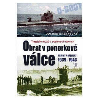 Jochen Brennecke: Obrat v ponorkové válce – Příčiny a následky 1939–1945 cena od 244 Kč