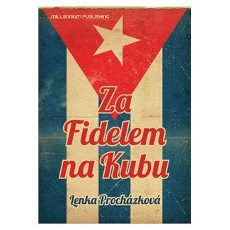 Lenka Procházková: Za Fidelem na Kubu cena od 190 Kč