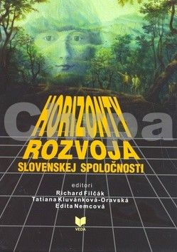 Richard Filčák, Tatiana Kluvánková-Oravská, Edita Nemcová: Horizonty rozvoja slovenskej spoločnosti cena od 215 Kč