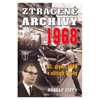 Rudolf Čížek: Ztracené archivy 1968 - 21. srpen 1968 v ulicích Prahy cena od 215 Kč