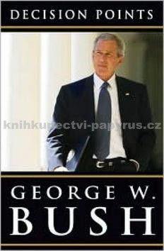 George W. Bush: Okamžiky rozhodnutí cena od 625 Kč