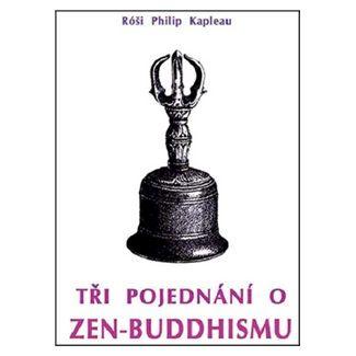 Róši Philip Kapleau: Tři pojednání o zen-buddhismu cena od 126 Kč