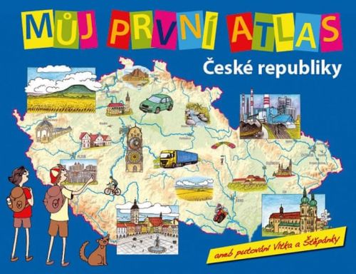 Adéla Moravcová, Vít Štěpánek: Můj první atlas ČR, aneb putování Vítka a Štěpánky cena od 192 Kč