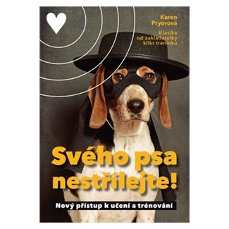 Karen Pryor: Svého psa nestřílejte! - Nový přístup k učení a trénování cena od 188 Kč