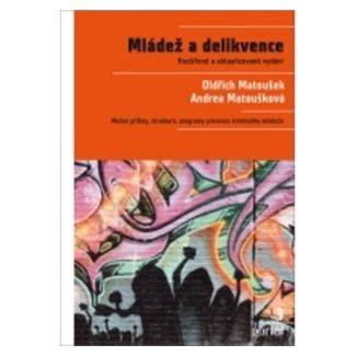 Oldřich Matoušek, Andrea Matoušková: Mládež a delikvence cena od 319 Kč