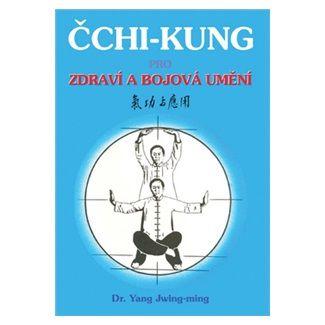 Jwing-ming Yang: Čchi - kung pro zdraví a bojová umění cena od 159 Kč