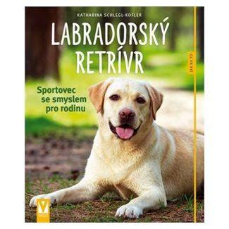 Katarina Schlegr Kofler: Labradorský retrívr - Jak na to cena od 79 Kč